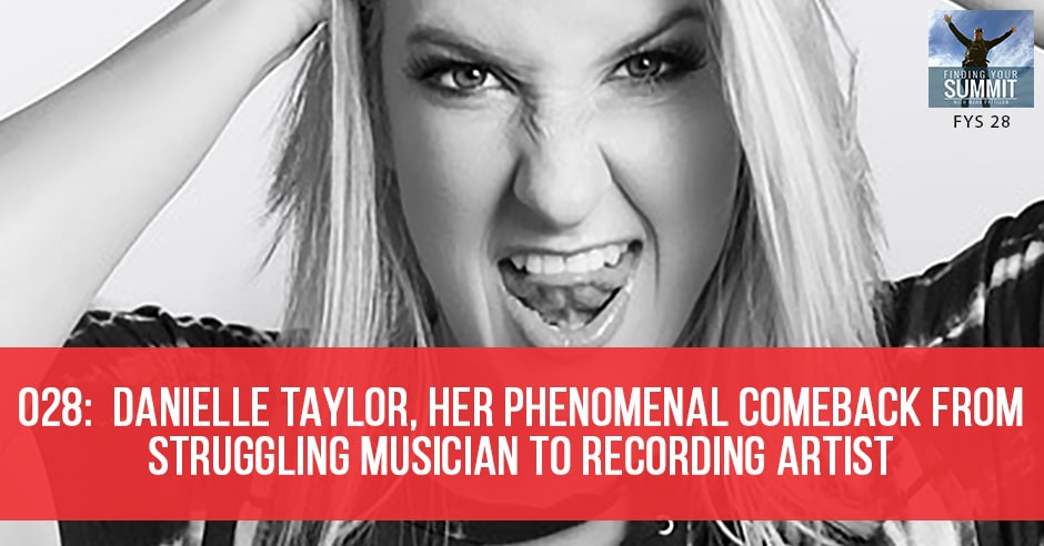 028: Danielle Taylor, Her Phenomenal Comeback From Struggling